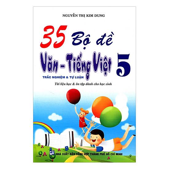 [Download sách] 35 Bộ Đề Văn - Tiếng Việt Lớp 5 (Trắc Nghiệm Và Tự Luận)