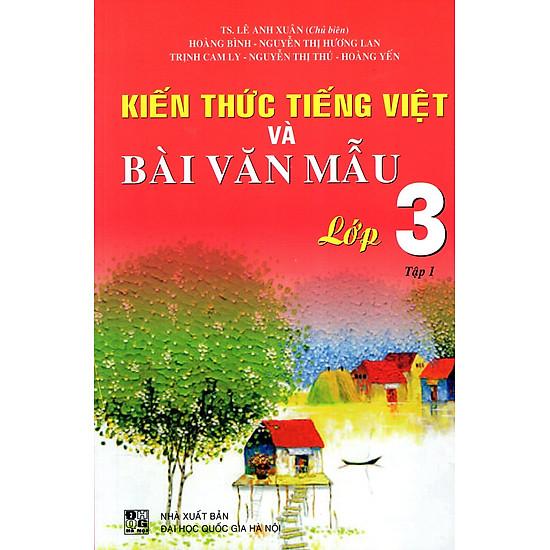 Kiến Thức Tiếng Việt Và Bài Văn Mẫu Lớp 3 (Tập 1)