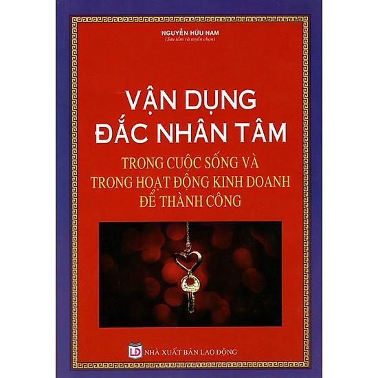 Download sách Vận Dụng Đắc Nhân Tâm Trong Cuộc Sống Và Trong Hoạt Động Kinh Doanh Để Thành Công
