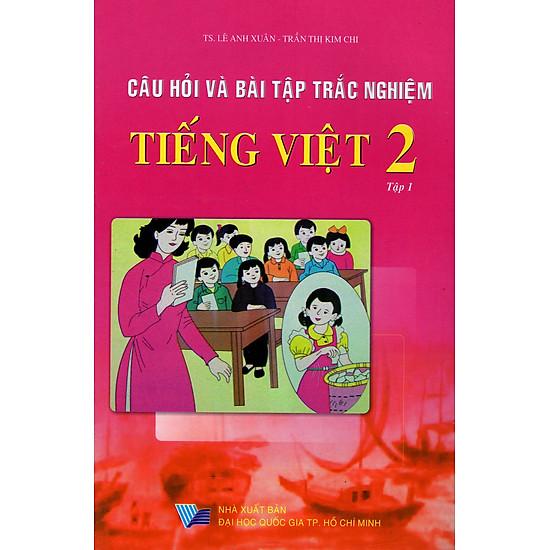 Câu Hỏi Và Bài Tập Trắc Nghiệm Tiếng Việt Lớp 2 (Tập 1)