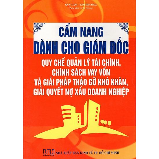 Cẩm Nang Dành Cho Giám Đốc Quy Chế Quản Lý Tài Chính, Chính Sách Vay Vốn Và Giải Pháp Tháo Gỡ Khó Khăn, Giải Quyết Nợ Xấu Doanh Nghiệp