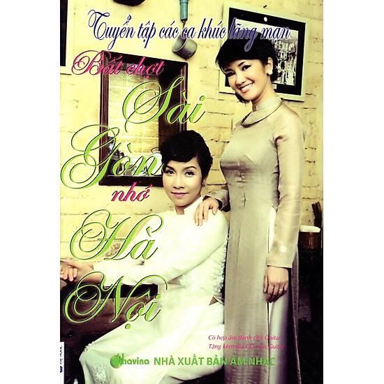 Tuyển Tập Các Ca Khúc Lãng Mạn – Bất Chợt Sài Gòn Nhớ Hà Nội (Kèm CD)
