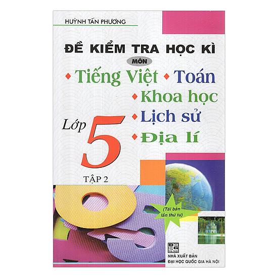 Đề Kiểm Tra Học Kì Môn Tiếng Việt - Toán - Khoa Học - Lịch Sử - Địa Lí Lớp 5 (Tập 2)