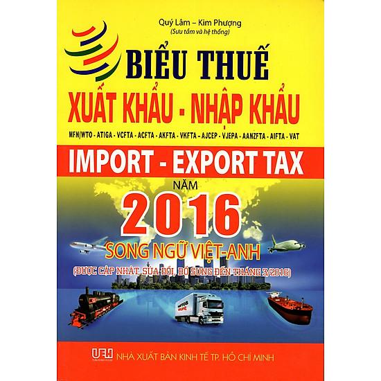 Biểu Thuế Xuất Khẩu – Nhập Khẩu MFN/WTO – ATIGA – VCFTA – ACFTA – AKFTA – VKFTA – AJCEP – VJEPA – AANZFTA – AIFTA – VAT Năm 2016 (Song Ngữ Việt – Anh)