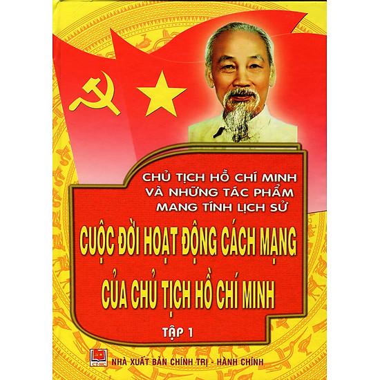 Chủ Tịch Hồ Chí Minh Và Những Tác Phẩm Mang Tính Lịch Sử – Cuộc Đời Hoạt Động Của Chủ Tịch Hồ Chí Minh (Tập 1)