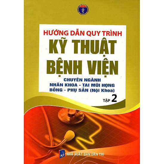 Hướng Dẫn Quy Trình Kỹ Thuật Bệnh Viện – Chuyên Ngành Nhãn Khoa – Tai Mũi Họng Bỏng – Phụ Sản (Nội Khoa) – Tập 2