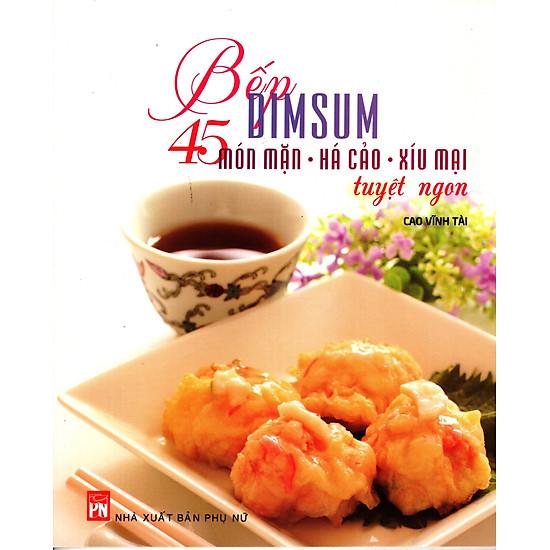 Bếp Dimsum – 45 Món Mặn…Tuyệt Ngon