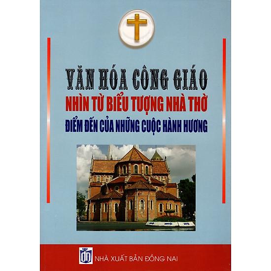 Văn Hóa Công Giáo Nhìn Từ Biểu Tượng Nhà Thờ – Điểm Đến Của Những Cuộc Hành Hương