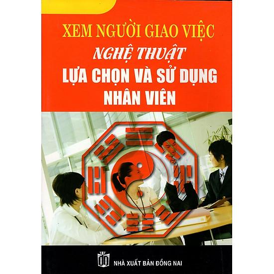[Download Sách] Xem Người Giao Việc - Nghệ Thuật Lựa Chọn Và Sử Dụng Nhân Viên