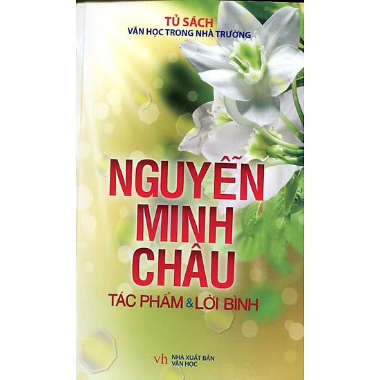 Tủ Sách Văn Học Trong Nhà Trường - Nguyễn Minh Châu Tác Phẩm Và Lời Bình