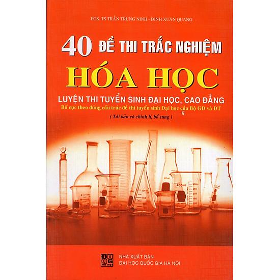 40 Đề Thi Trắc Nghiệm Hóa Học Luyện Thi Tuyển Sinh Đại Học, Cao Đẳng