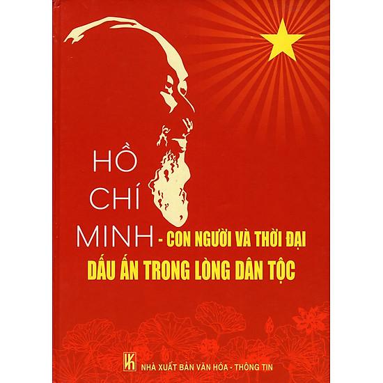 Hồ Chí Minh – Con Người Và Thời Đại Dấu Ấn Trong Lòng Dân Tộc