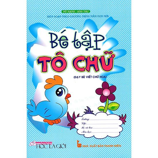 Bé Tập Tô Chữ (Dạy Bé Viết Chữ Hoa) – Tái Bản