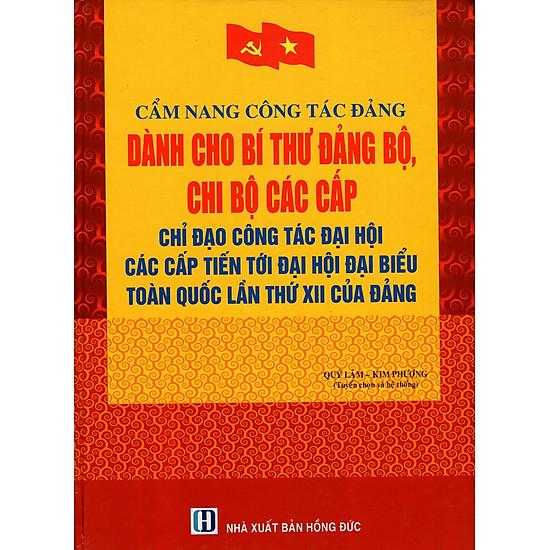 Cẩm Nang Công Tác Đảng Dành Cho Bí Thư Đảng Bộ, Chi Bộ Các Cấp – Chỉ Đạo Công Tác Đại Hội Các Cấp Tiến Tới Đại Hội Đại Biểu Toàn Quốc Lần Thứ XII Của Đảng