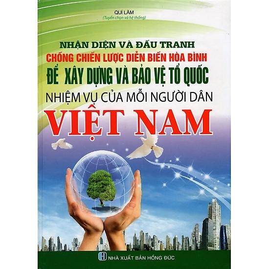 Nhận Diện Và Đấu Tranh Chống Chiến Lược Diễn Biến Hòa Bình Để Xây Dựng Và Bảo Vệ Tổ Quốc - Nhiệm Vụ Của Mỗi Người Dân Việt Nam