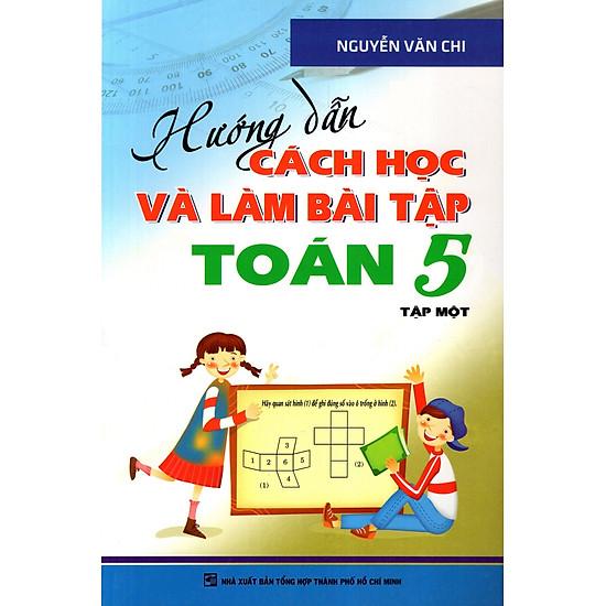 Hướng Dẫn Cách Học Và Làm Bài Tập Toán Lớp 5 (Tập 1)