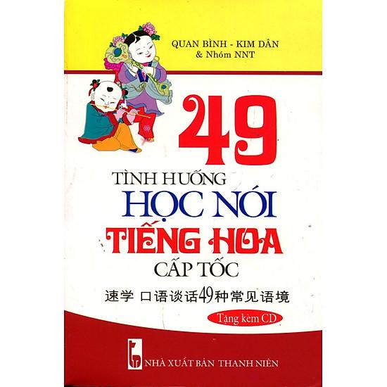 49 Tình Huống Học Nói Tiếng Hoa Cấp Tốc (Kèm CD)