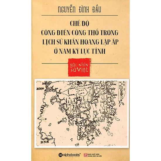Góc Nhìn Sử Việt – Chế Độ Công Điền Công Thổ Trong Lịch Sử Khẩn Hoang Lập Ấp Ở Nam Kỳ Lục Tỉnh