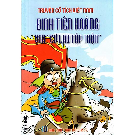 Truyện Cổ Tích Việt Nam – Đinh Tiên Hoàng – Vua 'Cờ Lau Tập Trận'