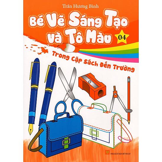 [Download Sách] Bé Vẽ Sáng Tạo Và Tô Màu (Tập 4) - Trong Cặp Sách Đến Trường