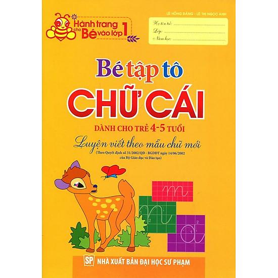 Hành Trang Cho Bé Vào Lớp 1 – Bé Tập Tô Chữ Cái (Dành Cho Trẻ 4 – 5 Tuổi)
