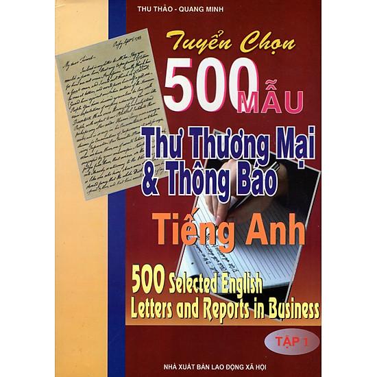 Tuyển Chọn 500 Mẫu Thư Thương Mại & Thông Báo Tiếng Anh (Tập 1)