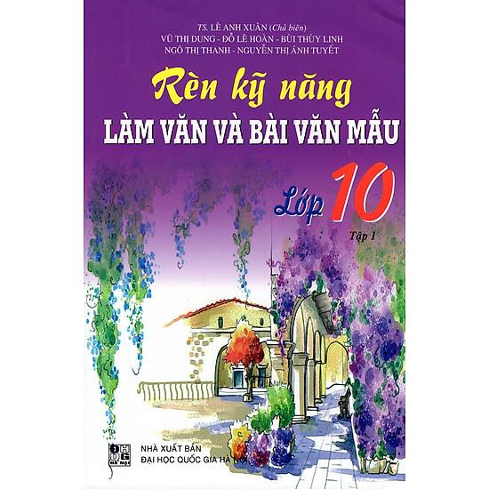 Rèn Kỹ Năng Làm Văn Và Bài Văn Mẫu Lớp 10 (Tập 1)