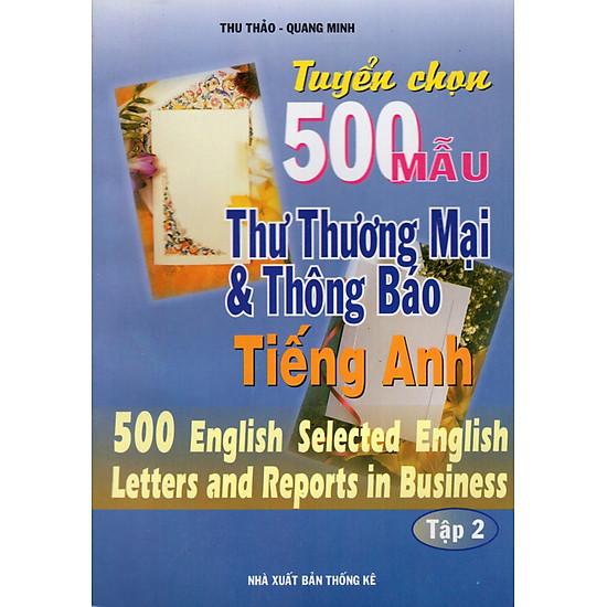 Tuyển Chọn 500 Mẫu Thư Thương Mại & Thông Báo Tiếng Anh (Tập 2)