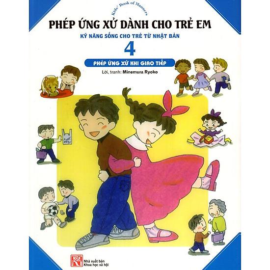 Phép Ứng Xử Dành Cho Trẻ Em (Tập 4) – Phép Ứng Xử Khi Giao Tiếp