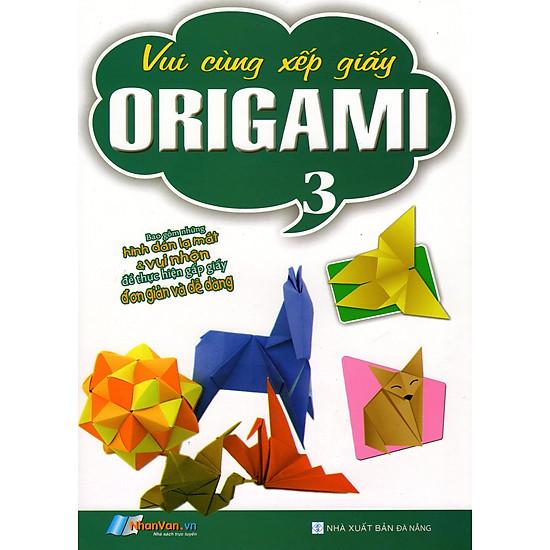 Vui Cùng Xếp Giấy Origami (Tập 3)