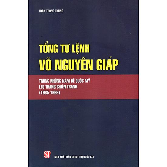 Tổng Tư Lệnh Võ Nguyên Giáp Trong Những Năm Đế Quốc Mỹ Leo Thang Chiến Tranh (1965-1969)