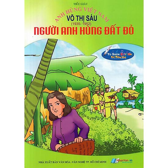 Anh Hùng Việt Nam: Võ Thị Sáu - Người Anh Hùng Đất Đỏ