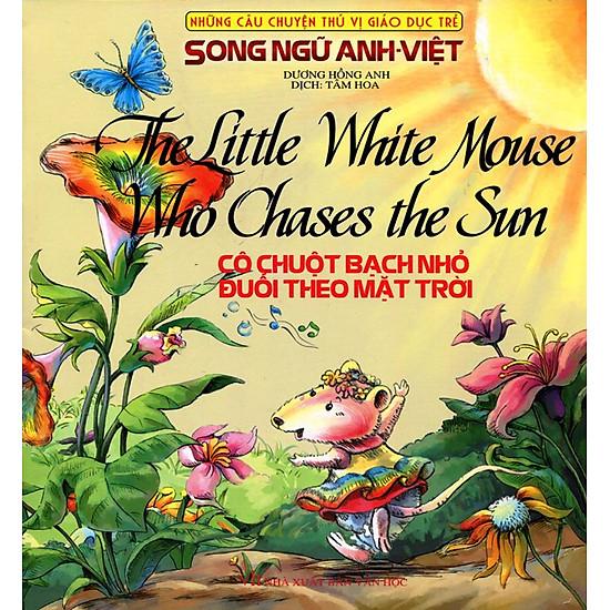 [Download Sách] Những Câu Chuyện Thú Vị Giáo Dục Trẻ - Cô Chuột Bạch Nhỏ Đuổi Theo Mặt Trời (Song Ngữ Anh - Việt)