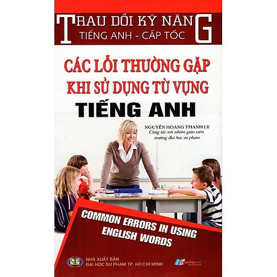 Trau Dồi Kỹ Năng Tiếng Anh – Cấp Tốc – Các Lỗi Thường Gặp Khi Sử Dụng Từ Vựng Tiếng Anh