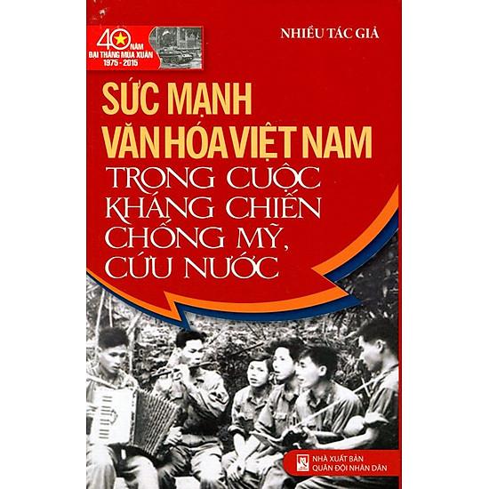 Sức Mạnh Văn Hóa Việt Nam Trong Cuộc Kháng Chiến Chống Mỹ Cứu Nước
