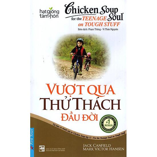 Chicken Soup For The Soul 11 – Vượt Qua Thử Thách Đầu Đời (Tái Bản 2017)