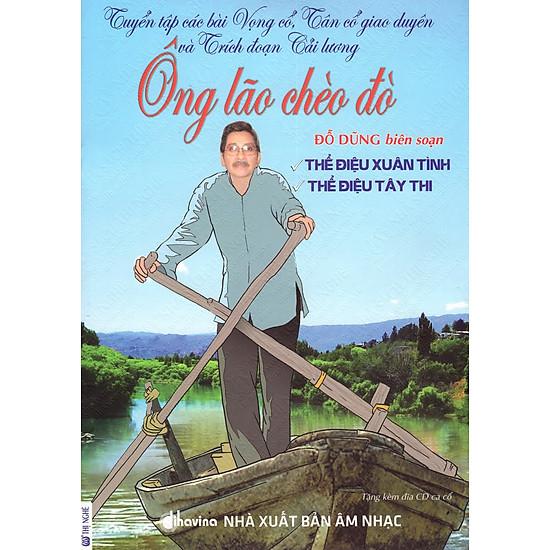 Tuyển Tập Các Bài Vọng Cổ, Tân Cổ Giao Duyên Và Trích Đoạn Cải Lương – Ông Lão Chèo Đò (Kèm CD Tơ Hồng Vương Vấn)