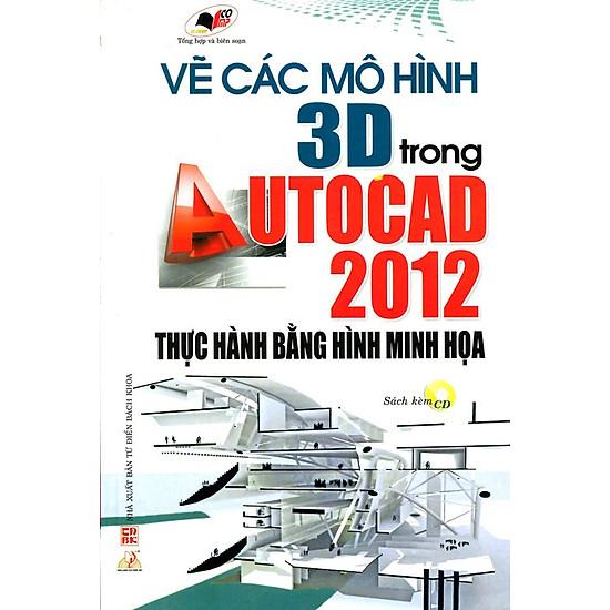 [Download Sách] Vẽ Các Mô Hình 3D Trong Autocad 2012
