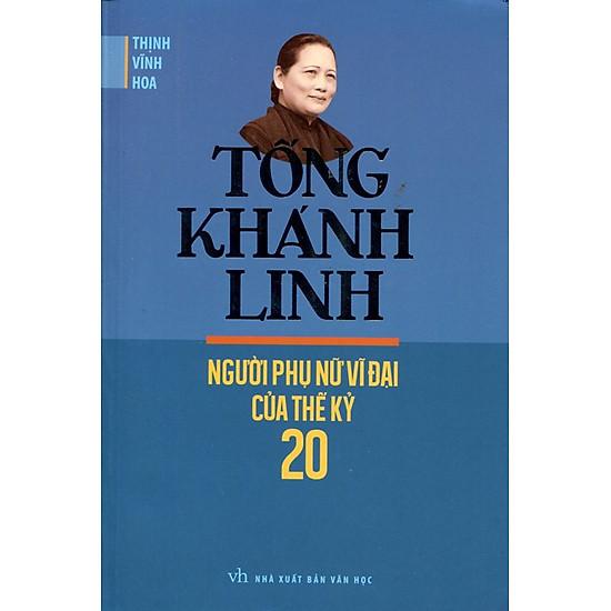 Tống Khánh Linh – Người Phụ Nữ Vĩ Đại Của Thế Kỷ 20