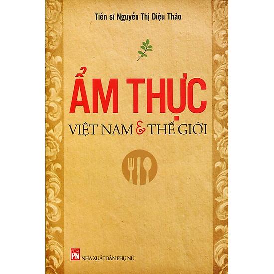 [Download sách] Ẩm Thực Việt Nam Và Thế Giới