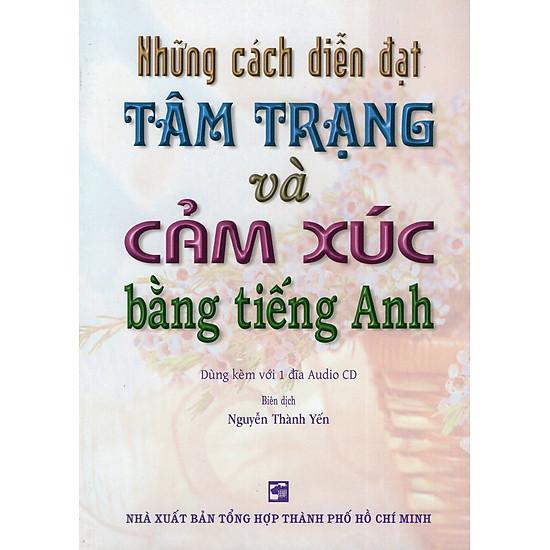 Những Cách Diễn Đạt Tâm Trạng Và Cảm Xúc Bằng Tiếng Anh (Kèm CD)