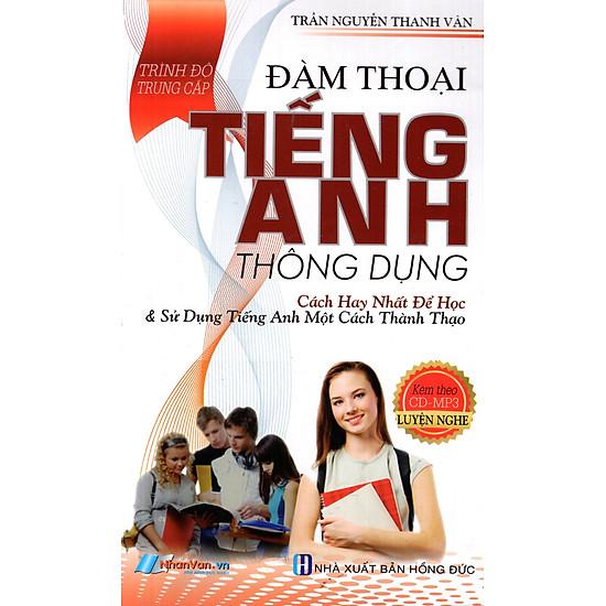 Đàm Thoại Tiếng Anh Thông Dụng (Trình Độ Trung Cấp) (Kèm CD)