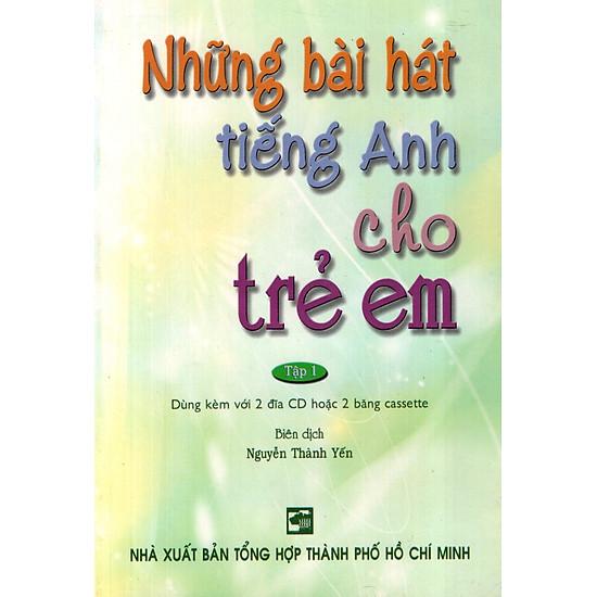 Những Bài Hát Tiếng Anh Cho Trẻ Em – Tập 1 (Không Kèm CD)