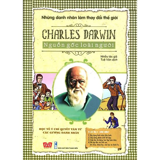 Những Danh Nhân Làm Thay Đổi Thế Giới – Charles Darwin Nguồn Gốc Loài Người