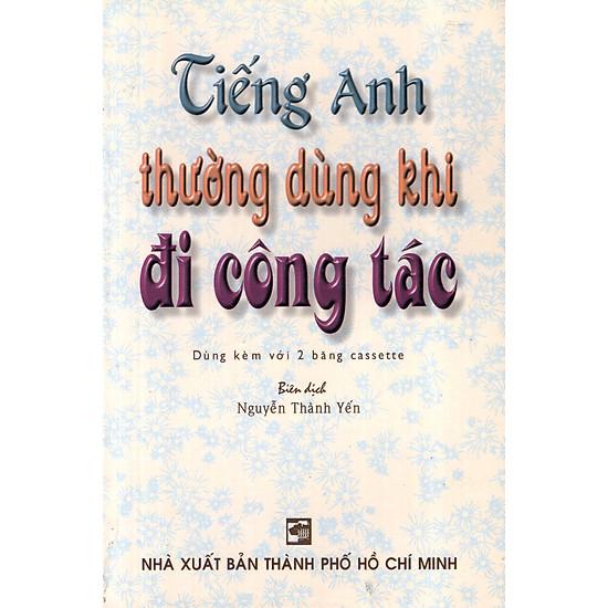Tiếng Anh Thường Dùng Khi Đi Công Tác (Không Kèm Cassette)