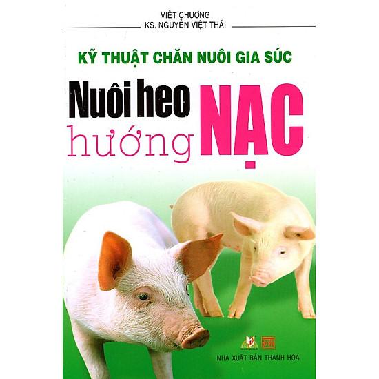 Kỹ Thuật Chăn Nuôi Gia Súc - Nuôi Heo Hướng Nạc