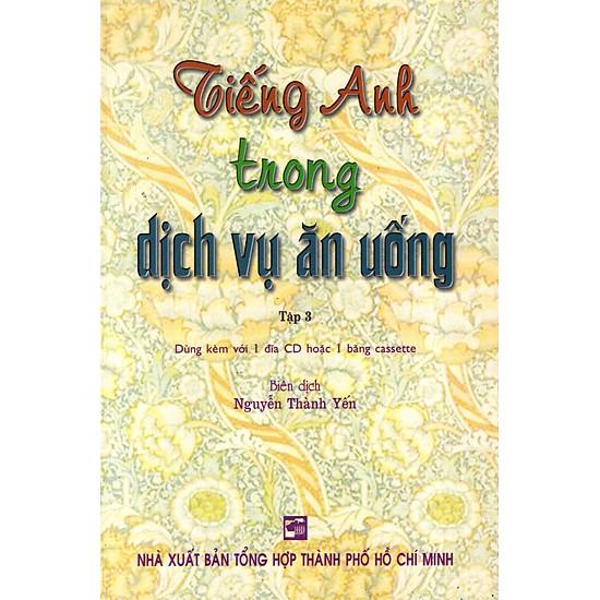 Tiếng Anh Trong Dịch Vụ Ăn Uống – Tập 3 (Không Kèm CD)