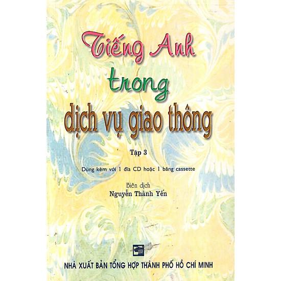 Tiếng Anh Trong Dịch Vụ Giao Thông – Tập 3 (Không Kèm CD)