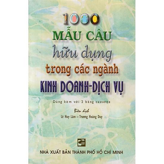 1000 Mẫu Câu Hữu Dụng Trong Các Ngành Kinh Doanh – Dịch Vụ (Không Kèm Cassette)