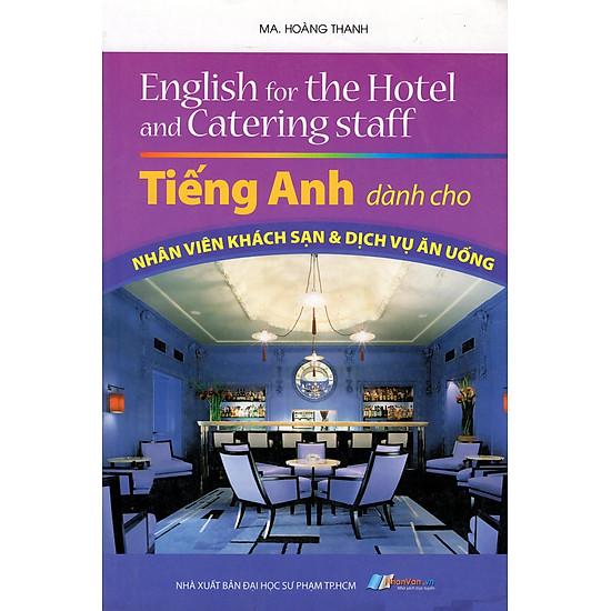 [Download sách] Tiếng Anh Dành Cho Nhân Viên Khách Sạn & Dịch Vụ Ăn Uống
